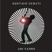 Gustavo Cerati, Ahi vamos