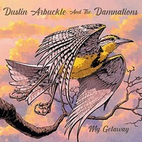 Dustin Arbuckle & the Damnations, My Getaway