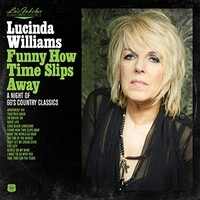 Lucinda Williams, Funny How Time Slips Away: A Night of 60's Country Classics