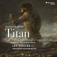 Les Siecles, Francois-Xavier Roth, Mahler: Titan - Eine Tondichtung in Symphonieform