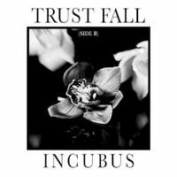 Incubus, Trust Fall (Side B)