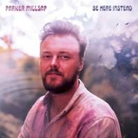 Parker Millsap, Be Here Instead