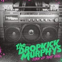 Dropkick Murphys, Turn Up That Dial