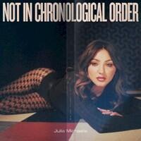 Julia Michaels, Not In Chronological Order