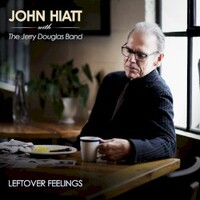 John Hiatt, Leftover Feelings (with the Jerry Douglas Band)