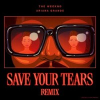 The Weeknd & Ariana Grande, Save Your Tears (Remix)