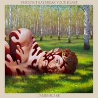 James Blake, Friends That Break Your Heart