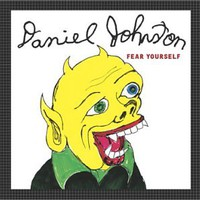 Daniel Johnston, Fear Yourself