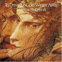 Loreena McKennitt, To Drive the Cold Winter Away