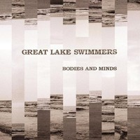 Great Lake Swimmers, Bodies and Minds
