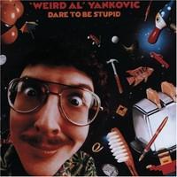 """Weird Al"" Yankovic, Dare to Be Stupid"