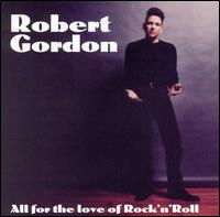 Robert Gordon With Link Wray, All for the Love of Rock 'N' Roll