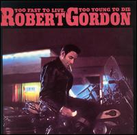 Robert Gordon With Link Wray, Too Fast to Live... Too Young to Die