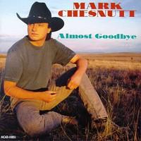Mark Chesnutt, Almost Goodbye
