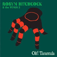 Robyn Hitchcock & The Venus 3, Ole! Tarantula