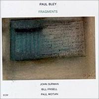 Paul Bley, Fragments