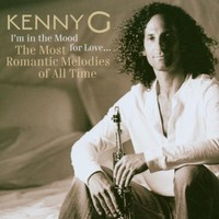 Kenny G, I'm in the Mood for Love... The Most Romantic Melodies of All Time