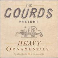 The Gourds, Heavy Ornamentals