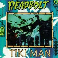 Deadbolt, Tiki Man
