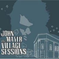 John Mayer, The Village Sessions