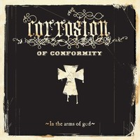 Corrosion of Conformity, In the Arms of God