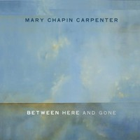 Mary Chapin Carpenter, Between Here and Gone
