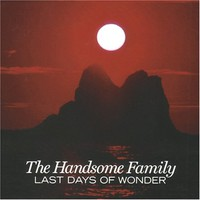 The Handsome Family, Last Days of Wonder