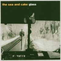 The Sea and Cake, Glass
