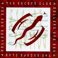 The Escape Club, Dollars and Sex