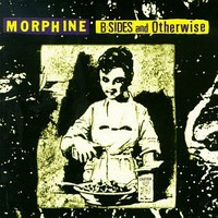 Morphine, B-Sides and Otherwise