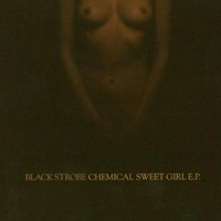 Black Strobe, Chemical Sweet Girl EP