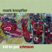 Mark Knopfler, Kill to Get Crimson