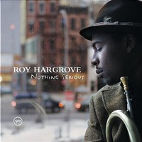 Roy Hargrove, Nothing Serious