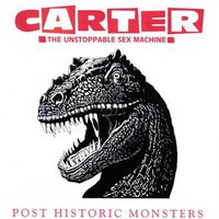 Carter the Unstoppable Sex Machine, Post Historic Monsters