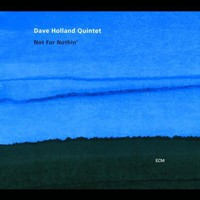 Dave Holland Quintet, Not for Nothin'