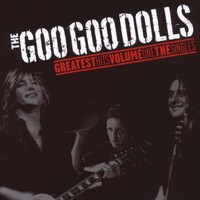 Goo Goo Dolls, Greatest Hits, Volume 1 - The Singles