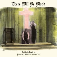 Jonny Greenwood, There Will Be Blood