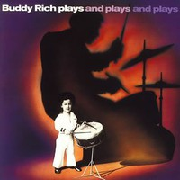 Buddy Rich, Plays and Plays and Plays