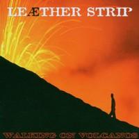 Leaether Strip, Walking on Volcanos