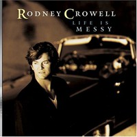 Rodney Crowell, Life Is Messy