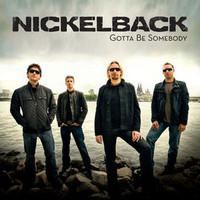 Nickelback, Gotta Be Somebody