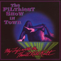 My Life With the Thrill Kill Kult, The Filthiest Show in Town