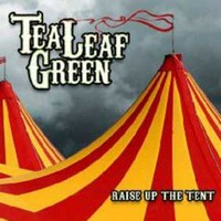 Tea Leaf Green, Raise Up the Tent