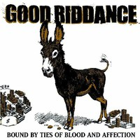 Good Riddance, Bound by Ties of Blood and Affection