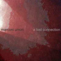 Marconi Union, A Lost Connection