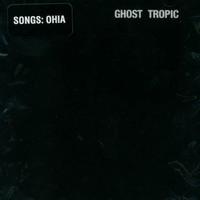 Songs: Ohia, Ghost Tropic