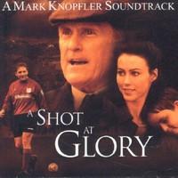 Mark Knopfler, A Shot at Glory