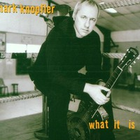 Mark Knopfler, What It Is