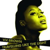 VV Brown, Travelling Like the Light