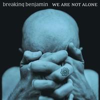 Breaking Benjamin, We Are Not Alone